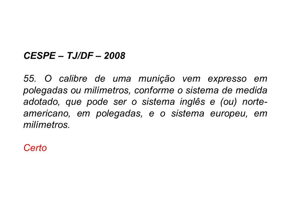 CESPE – TJ/DF – 2008 55. O calibre de uma munição vem expresso em polegadas ou milímetros, conforme o sistema de medida adotado, que pode ser o sistem