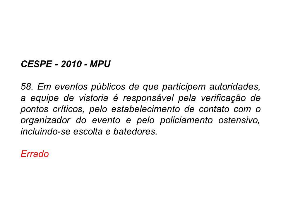 CESPE - 2010 - MPU 58. Em eventos públicos de que participem autoridades, a equipe de vistoria é responsável pela verificação de pontos críticos, pelo