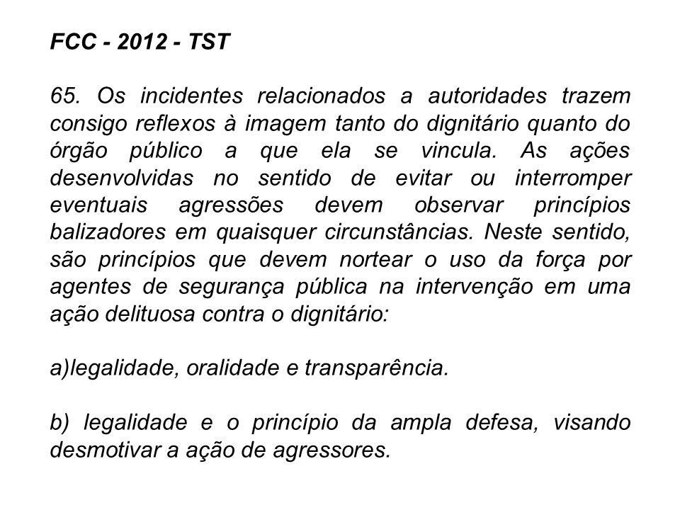 FCC - 2012 - TST 65. Os incidentes relacionados a autoridades trazem consigo reflexos à imagem tanto do dignitário quanto do órgão público a que ela s