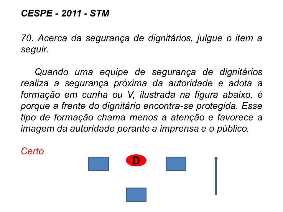 CESPE - 2011 - STM 70. Acerca da segurança de dignitários, julgue o item a seguir. Quando uma equipe de segurança de dignitários realiza a segurança p