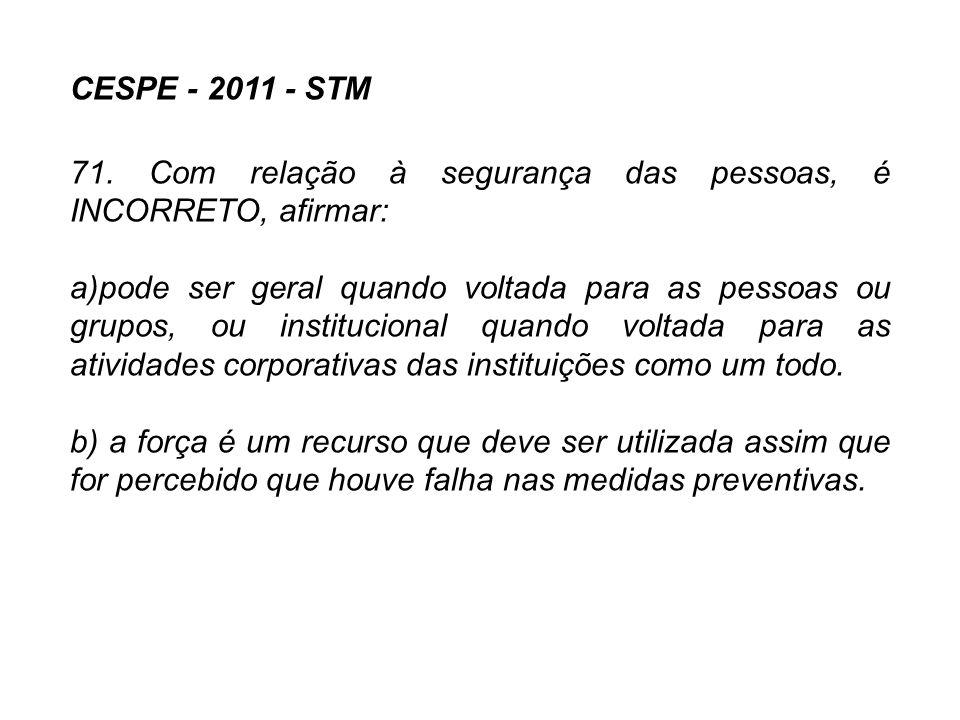CESPE - 2011 - STM 71. Com relação à segurança das pessoas, é INCORRETO, afirmar: a)pode ser geral quando voltada para as pessoas ou grupos, ou instit