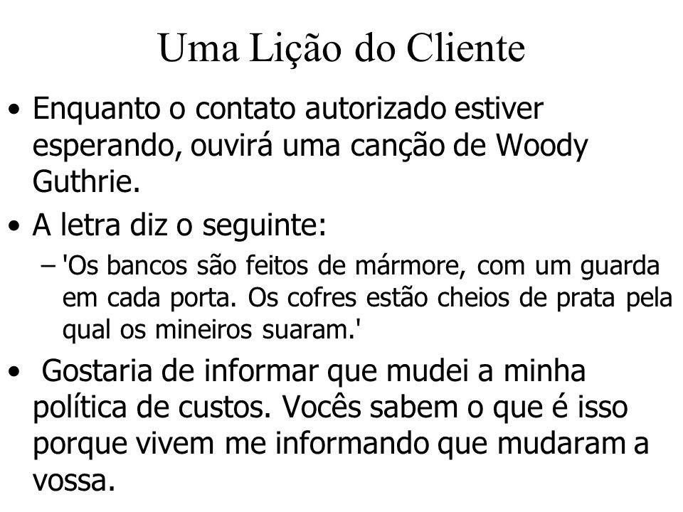 Uma Lição do Cliente Enquanto o contato autorizado estiver esperando, ouvirá uma canção de Woody Guthrie. A letra diz o seguinte: –'Os bancos são feit