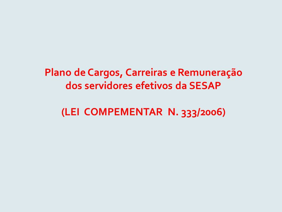 Plano de Cargos, Carreiras e Remuneração dos servidores efetivos da SESAP (LEI COMPEMENTAR N. 333/2006)