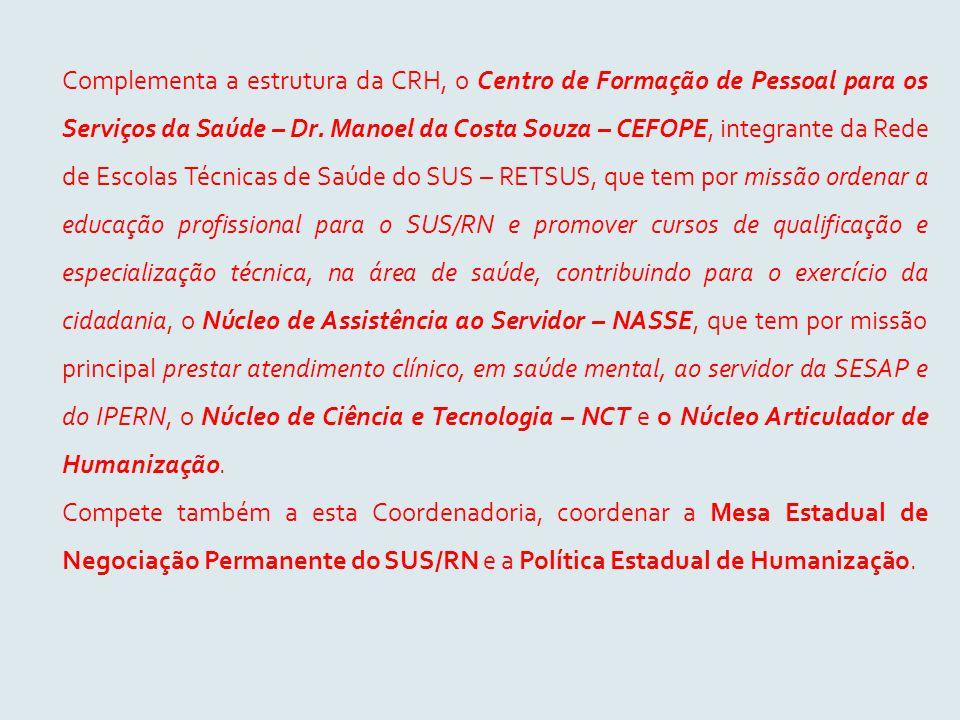 Complementa a estrutura da CRH, o Centro de Formação de Pessoal para os Serviços da Saúde – Dr. Manoel da Costa Souza – CEFOPE, integrante da Rede de
