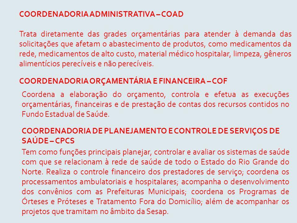 COORDENADORIA ADMINISTRATIVA – COAD Trata diretamente das grades orçamentárias para atender à demanda das solicitações que afetam o abastecimento de p