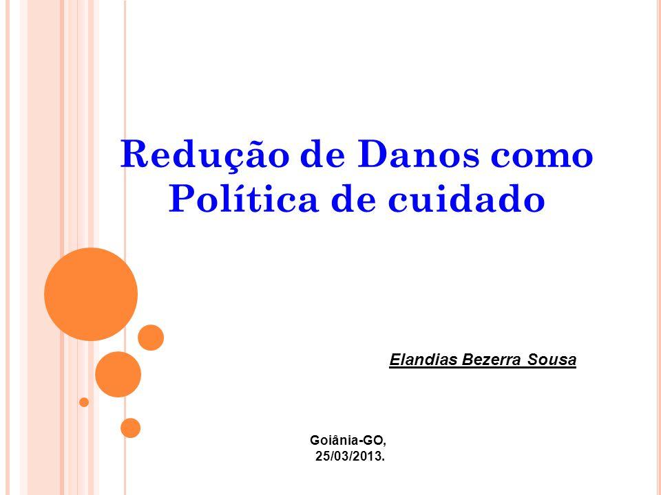 Redução de Danos como Política de cuidado Goiânia-GO, 25/03/2013. Elandias Bezerra Sousa