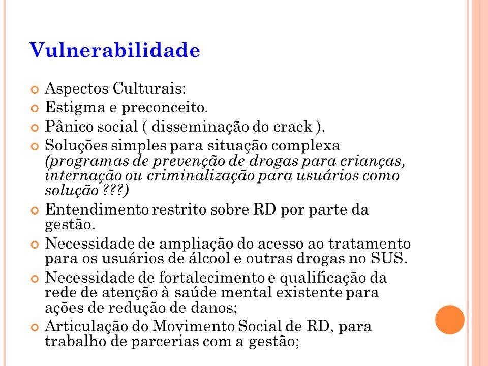 Aspectos Culturais: Estigma e preconceito. Pânico social ( disseminação do crack ). Soluções simples para situação complexa (programas de prevenção de