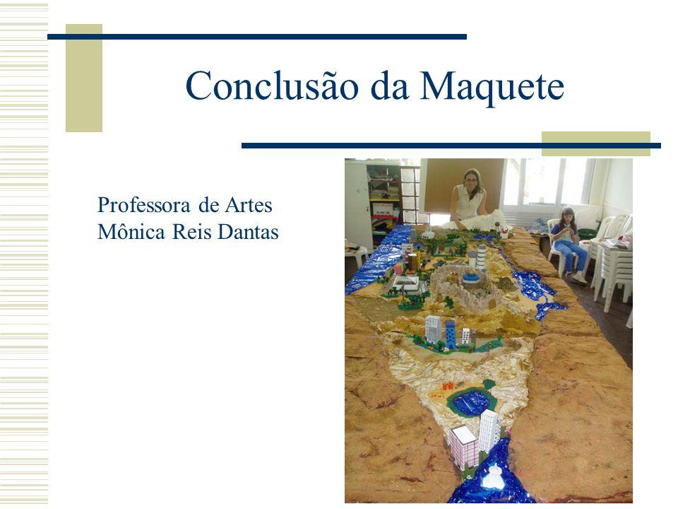 Conclusão da Maquete Professora de Artes Mônica Reis Dantas