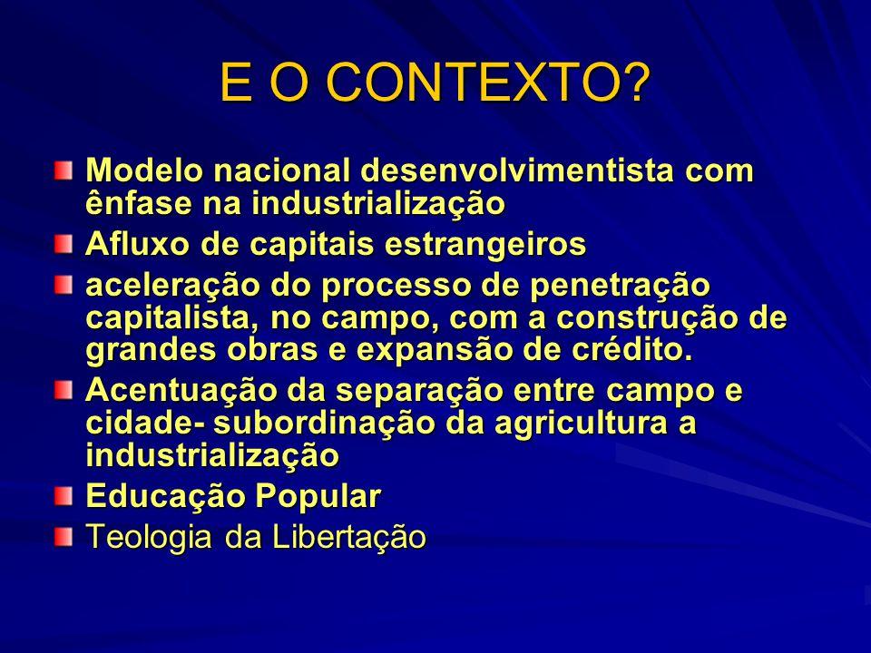 E O CONTEXTO? Modelo nacional desenvolvimentista com ênfase na industrialização Afluxo de capitais estrangeiros aceleração do processo de penetração c