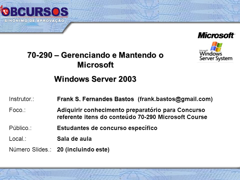 70-290 – Gerenciando e Mantendo o Microsoft Windows Server 2003 Frank S.