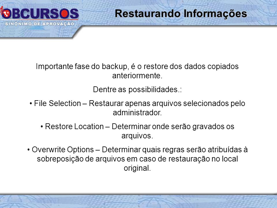 Importante fase do backup, é o restore dos dados copiados anteriormente.