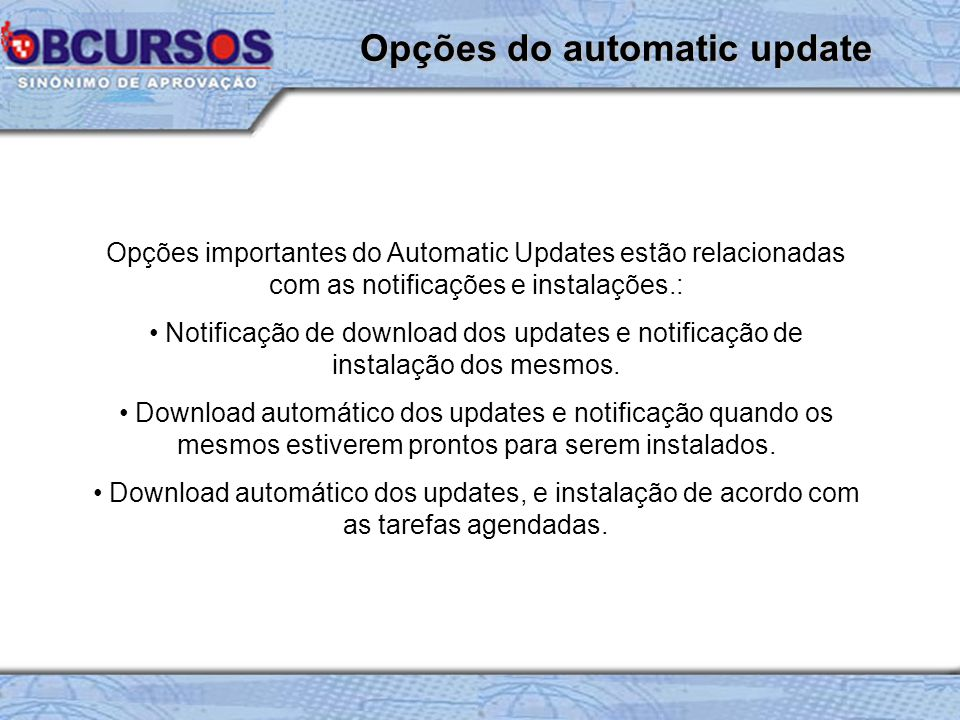 Opções importantes do Automatic Updates estão relacionadas com as notificações e instalações.: Notificação de download dos updates e notificação de instalação dos mesmos.