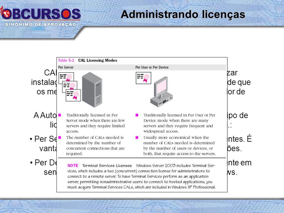 CAL, Client Access License habilita o usuário a realizar instalações de sistemas operacionais ou aplicativos desde que os mesmos estejam autorizados a autenticar no servidor de licenças.