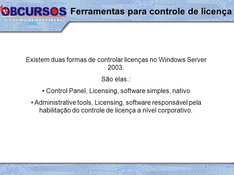 Existem duas formas de controlar licenças no Windows Server 2003.