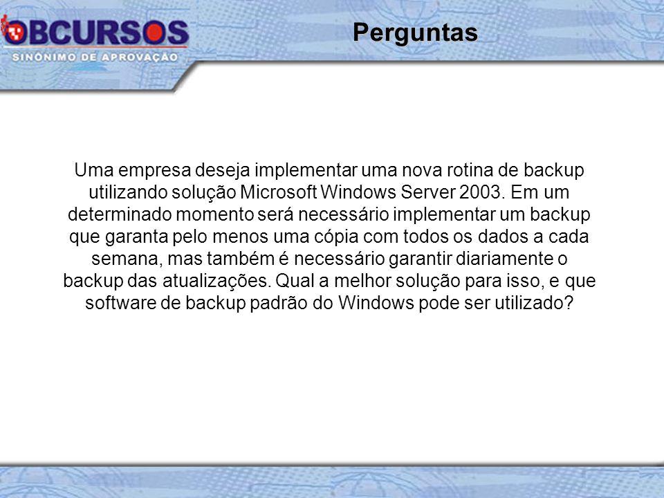 Uma empresa deseja implementar uma nova rotina de backup utilizando solução Microsoft Windows Server 2003.