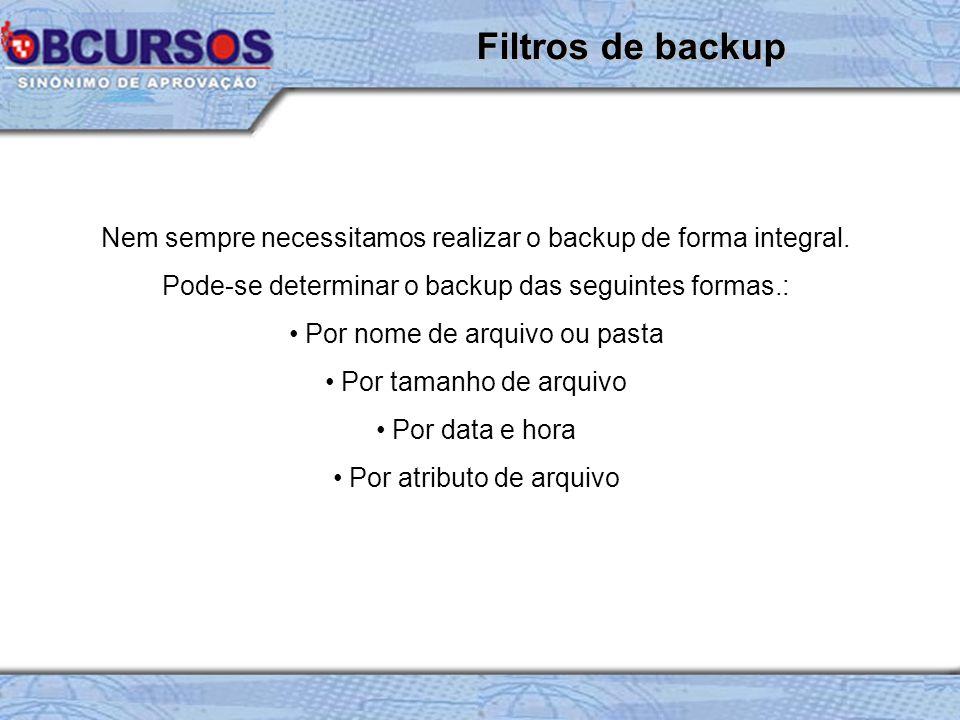 Nem sempre necessitamos realizar o backup de forma integral.