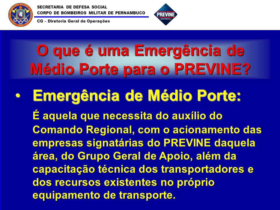SECRETARIA DE DEFESA SOCIAL CORPO DE BOMBEIROS MILITAR DE PERNAMBUCO CG – Diretoria Geral de Operações 4 O que é uma Emergência de Médio Porte para o PREVINE.