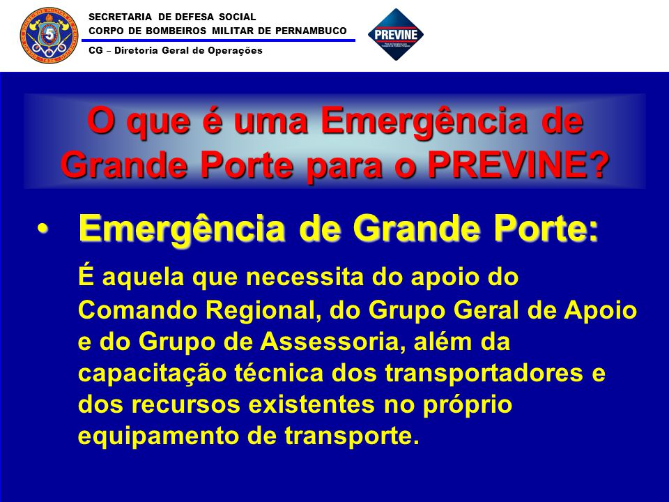 SECRETARIA DE DEFESA SOCIAL CORPO DE BOMBEIROS MILITAR DE PERNAMBUCO CG – Diretoria Geral de Operações 5 O que é uma Emergência de Grande Porte para o