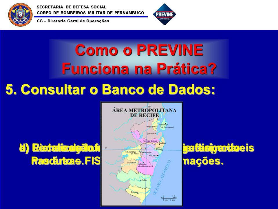 SECRETARIA DE DEFESA SOCIAL CORPO DE BOMBEIROS MILITAR DE PERNAMBUCO CG – Diretoria Geral de Operações 9 Como o PREVINE Funciona na Prática? 5. Consul