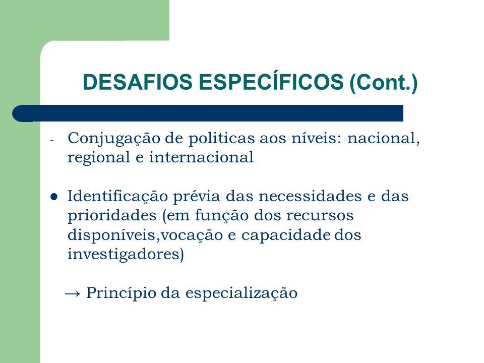 DESAFIOS ESPECÍFICOS (Cont.) - Conjugação de politicas aos níveis: nacional, regional e internacional Identificação prévia das necessidades e das prio