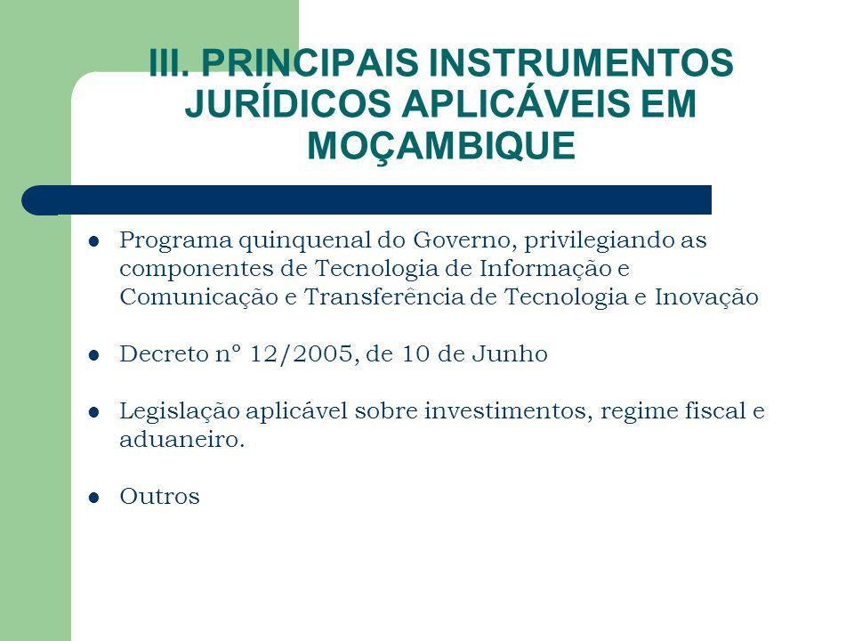 III. PRINCIPAIS INSTRUMENTOS JURÍDICOS APLICÁVEIS EM MOÇAMBIQUE Programa quinquenal do Governo, privilegiando as componentes de Tecnologia de Informaç