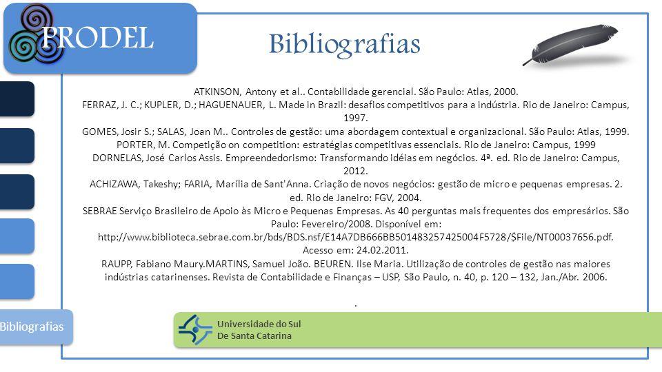 Bibliografias ATKINSON, Antony et al.. Contabilidade gerencial. São Paulo: Atlas, 2000. FERRAZ, J. C.; KUPLER, D.; HAGUENAUER, L. Made in Brazil: desa