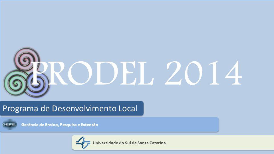 PRODEL 2014 Universidade do Sul de Santa Catarina Programa de Desenvolvimento Local Gerência de Ensino, Pesquisa e Extensão