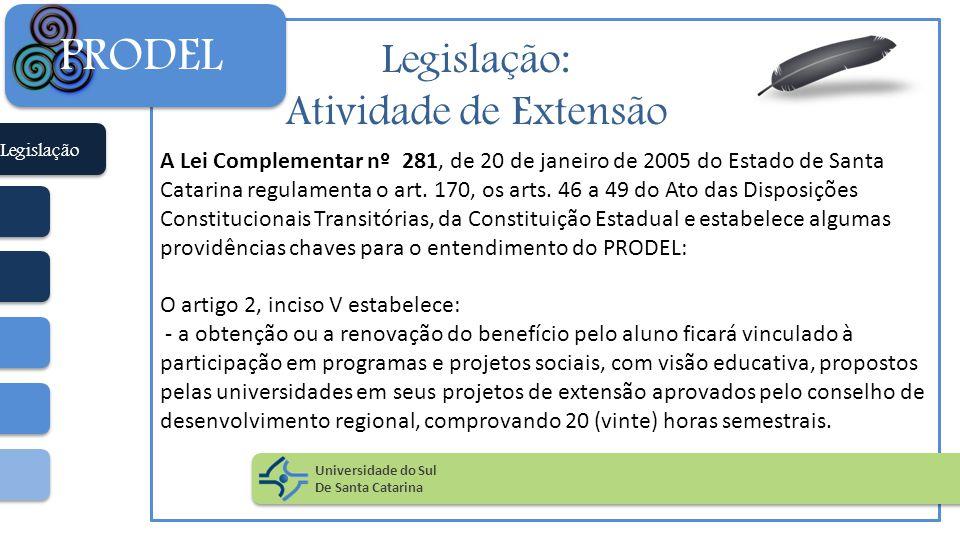 Legislação: Atividade de Extensão A Lei Complementar nº 281, de 20 de janeiro de 2005 do Estado de Santa Catarina regulamenta o art. 170, os arts. 46