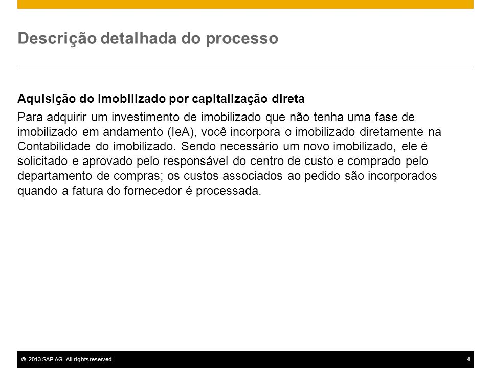 ©2013 SAP AG. All rights reserved.4 Descrição detalhada do processo Aquisição do imobilizado por capitalização direta Para adquirir um investimento de