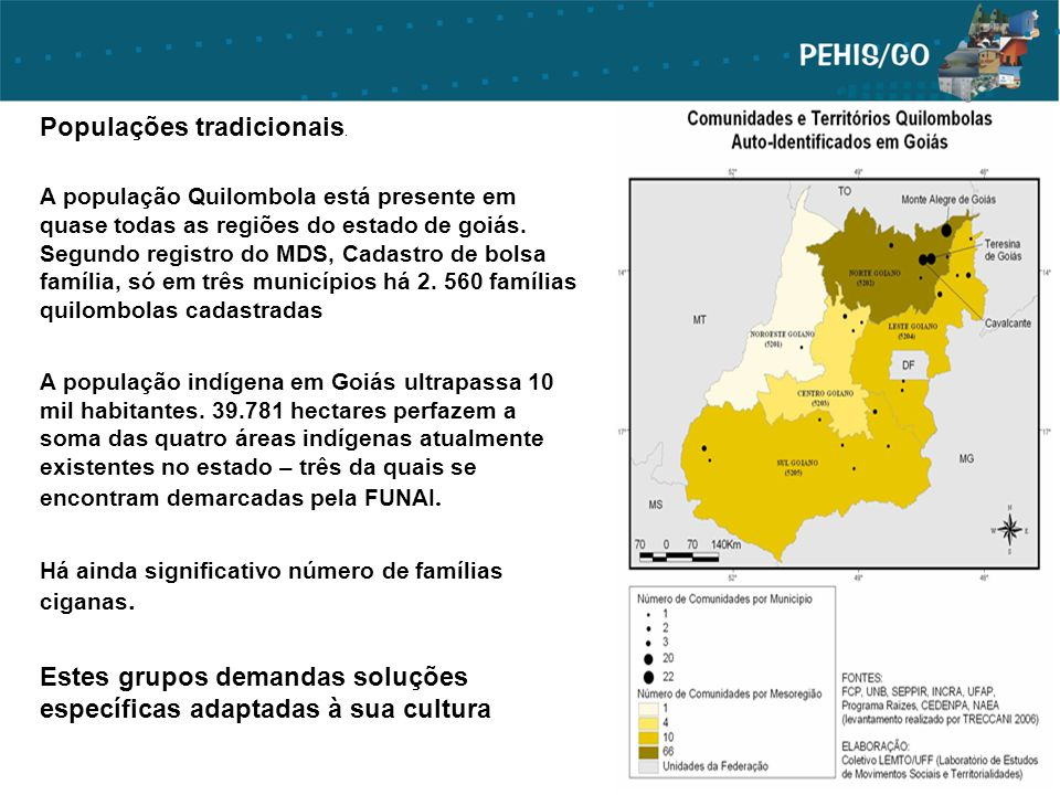 Populações tradicionais. A população Quilombola está presente em quase todas as regiões do estado de goiás. Segundo registro do MDS, Cadastro de bolsa