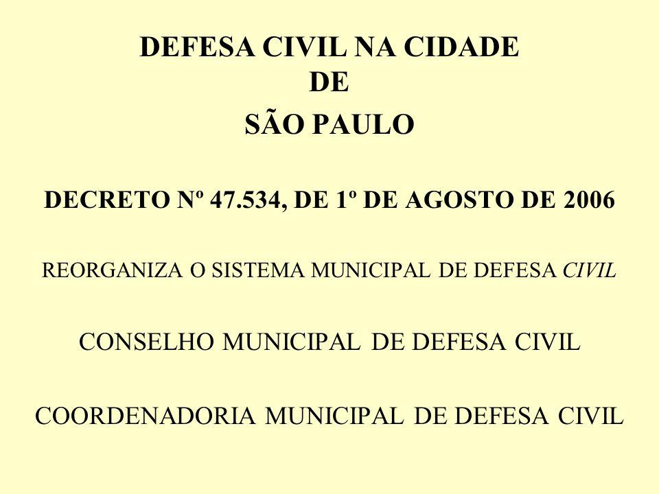DEFESA CIVIL NA CIDADE DE SÃO PAULO DECRETO Nº 47.534, DE 1º DE AGOSTO DE 2006 REORGANIZA O SISTEMA MUNICIPAL DE DEFESA CIVIL CONSELHO MUNICIPAL DE DE