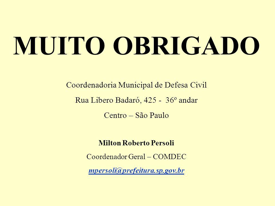 MUITO OBRIGADO Coordenadoria Municipal de Defesa Civil Rua Libero Badaró, 425 - 36º andar Centro – São Paulo Milton Roberto Persoli Coordenador Geral