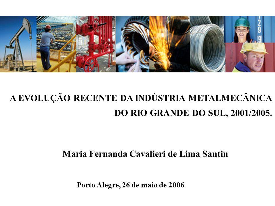 A EVOLUÇÃO RECENTE DA INDÚSTRIA METALMECÂNICA DO RIO GRANDE DO SUL, 2001/2005.