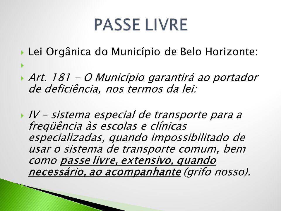  Lei Orgânica do Município de Belo Horizonte:   Art. 181 - O Município garantirá ao portador de deficiência, nos termos da lei:  IV - sistema espe