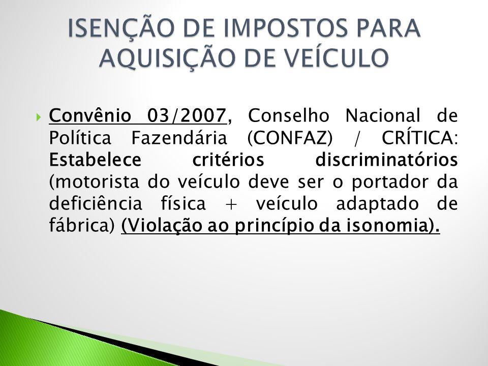  Convênio 03/2007, Conselho Nacional de Política Fazendária (CONFAZ) / CRÍTICA: Estabelece critérios discriminatórios (motorista do veículo deve ser