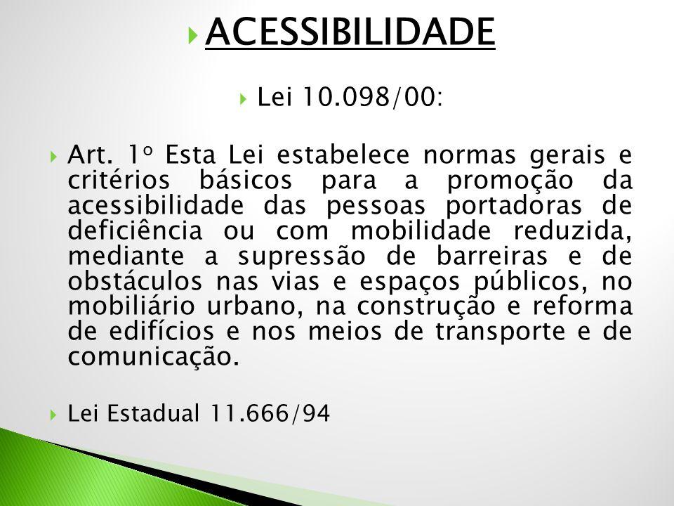  ACESSIBILIDADE  Lei 10.098/00:  Art. 1 o Esta Lei estabelece normas gerais e critérios básicos para a promoção da acessibilidade das pessoas porta