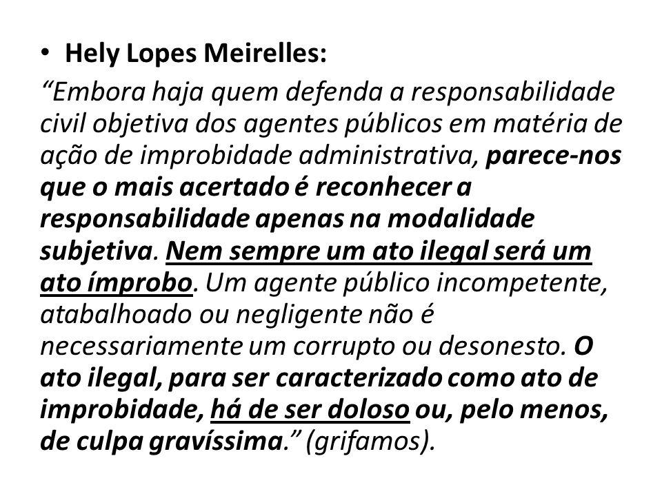 """Hely Lopes Meirelles: """"Embora haja quem defenda a responsabilidade civil objetiva dos agentes públicos em matéria de ação de improbidade administrativ"""