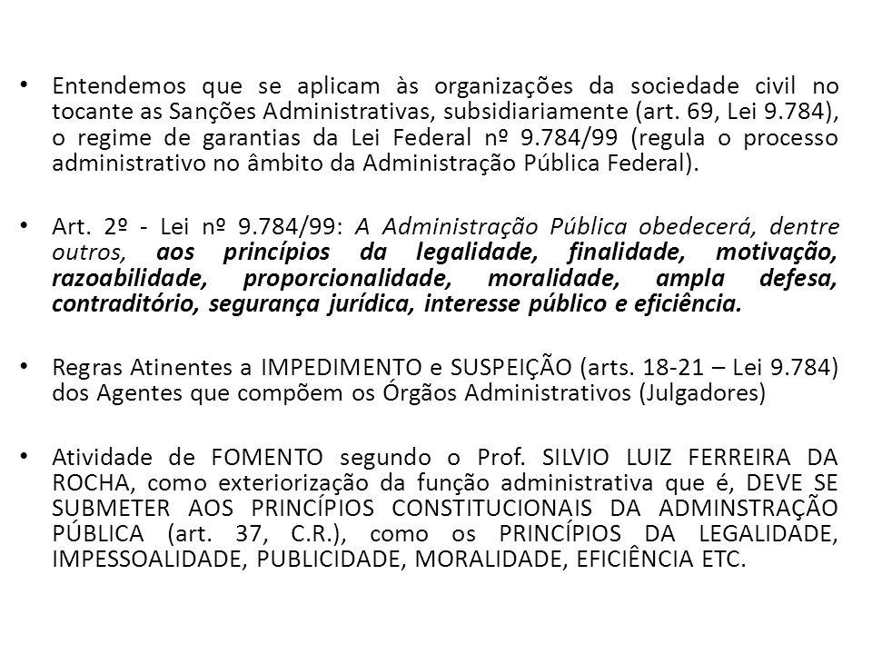Entendemos que se aplicam às organizações da sociedade civil no tocante as Sanções Administrativas, subsidiariamente (art. 69, Lei 9.784), o regime de
