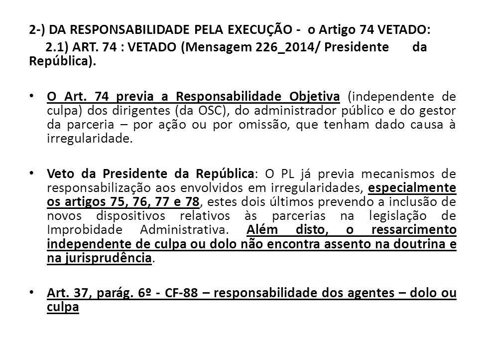 2-) DA RESPONSABILIDADE PELA EXECUÇÃO - o Artigo 74 VETADO: 2.1) ART. 74 : VETADO (Mensagem 226_2014/ Presidente da República). O Art. 74 previa a Res