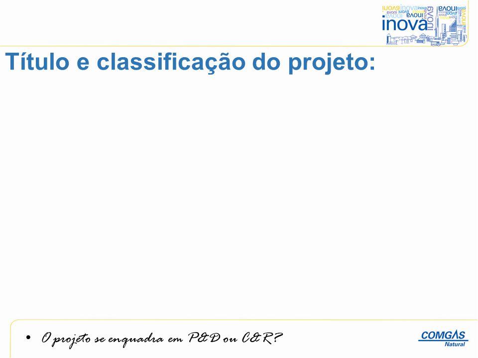 O projeto se enquadra em P&D ou C&R? Título e classificação do projeto: