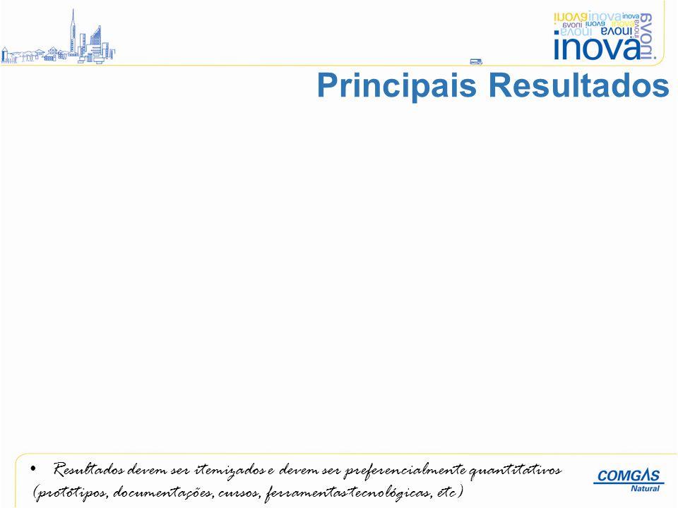 Resultados devem ser itemizados e devem ser preferencialmente quantitativos (protótipos, documentações, cursos, ferramentas tecnológicas, etc) Princip