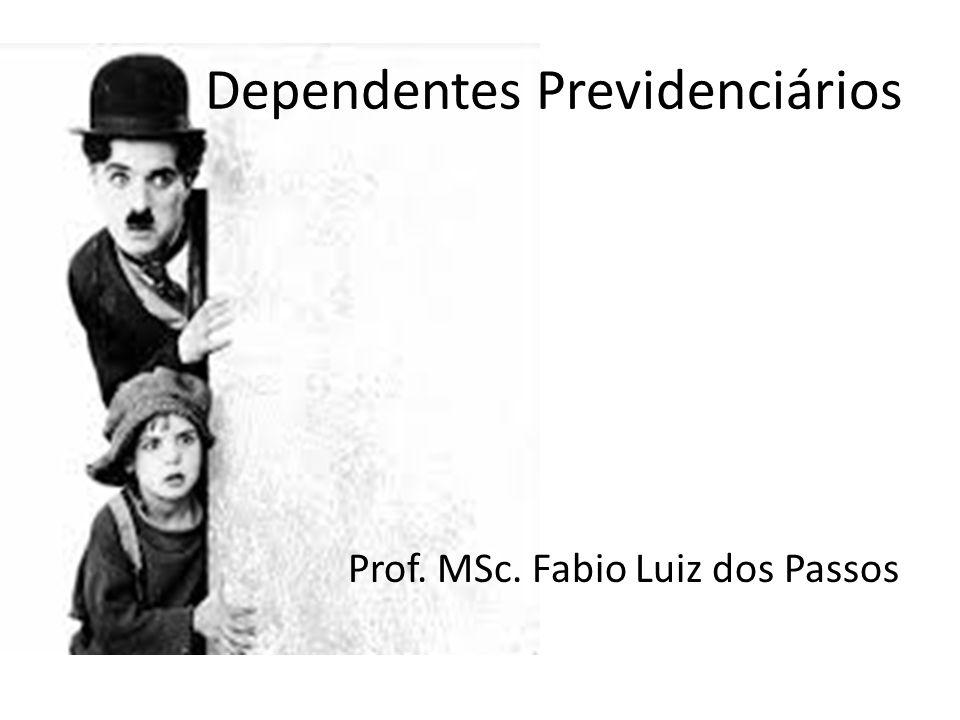 Dependentes Previdenciários Prof. MSc. Fabio Luiz dos Passos