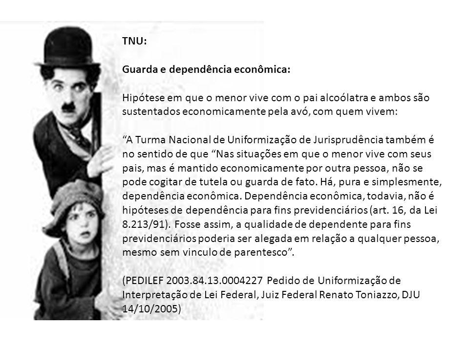 TNU: Guarda e dependência econômica: Hipótese em que o menor vive com o pai alcoólatra e ambos são sustentados economicamente pela avó, com quem vivem
