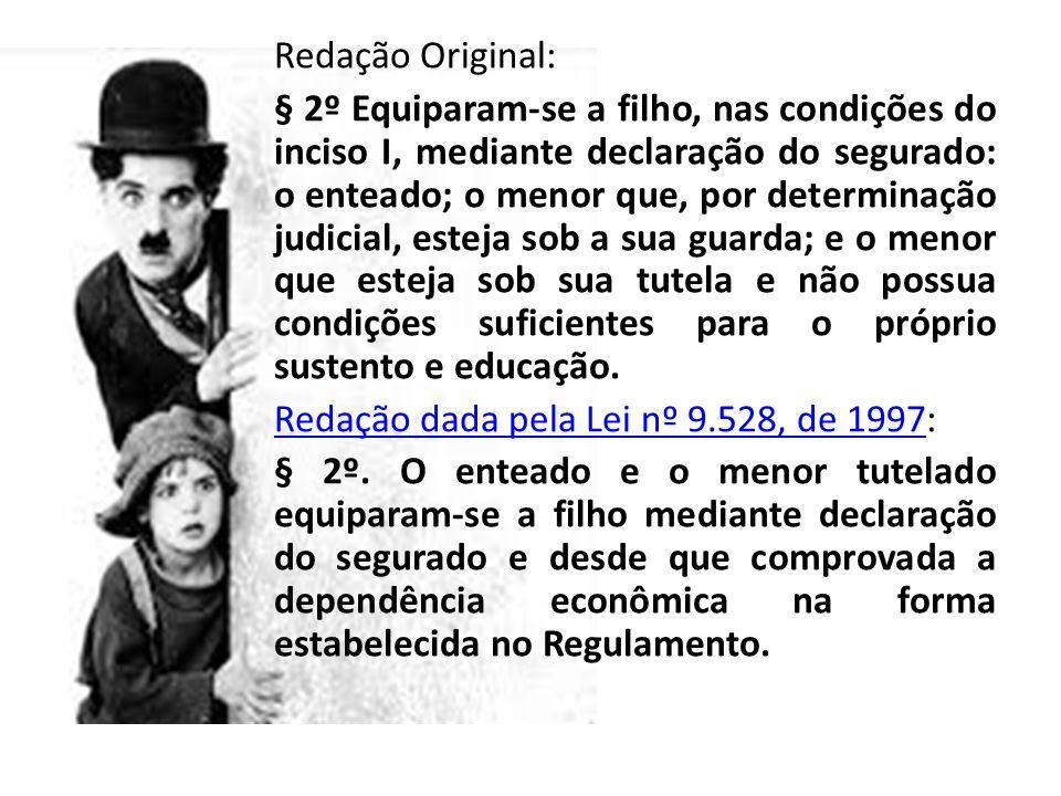 Redação Original: § 2º Equiparam-se a filho, nas condições do inciso I, mediante declaração do segurado: o enteado; o menor que, por determinação judi