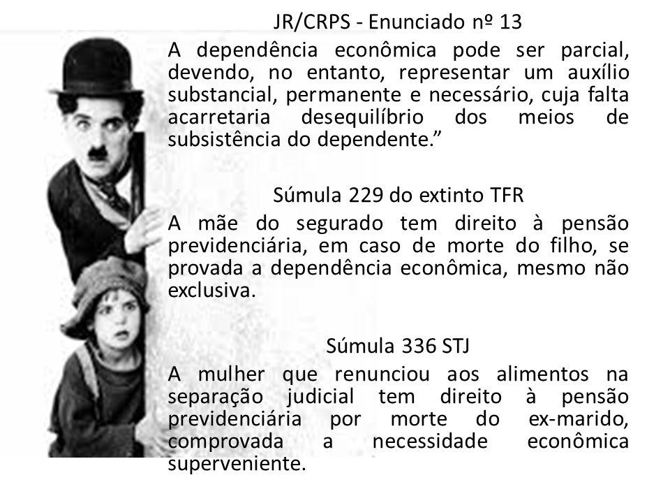 JR/CRPS - Enunciado nº 13 A dependência econômica pode ser parcial, devendo, no entanto, representar um auxílio substancial, permanente e necessário,