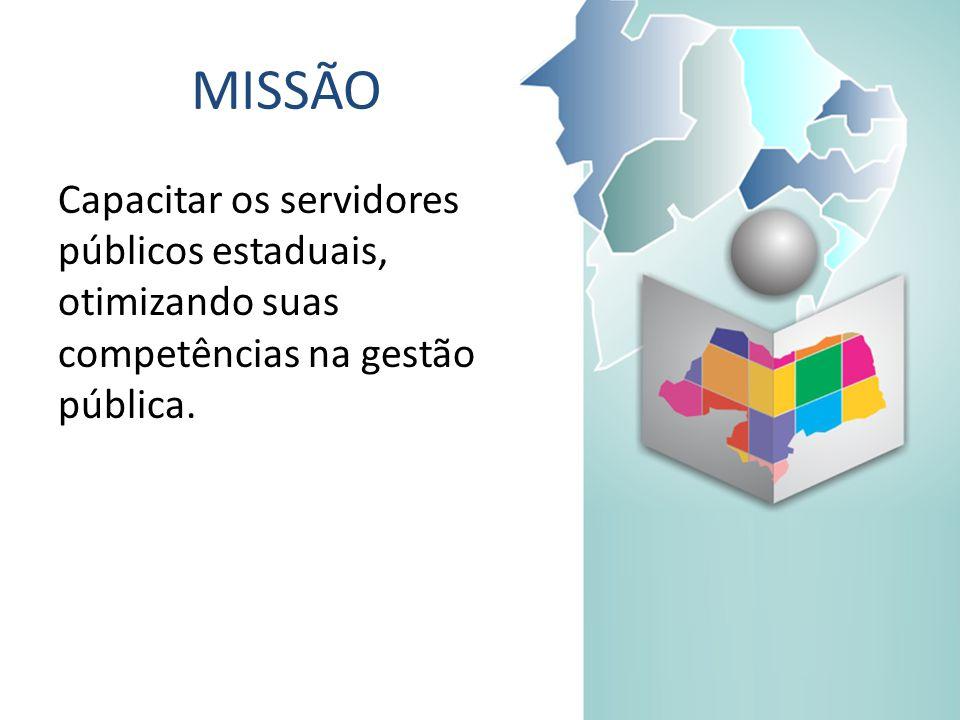 MISSÃO Capacitar os servidores públicos estaduais, otimizando suas competências na gestão pública.
