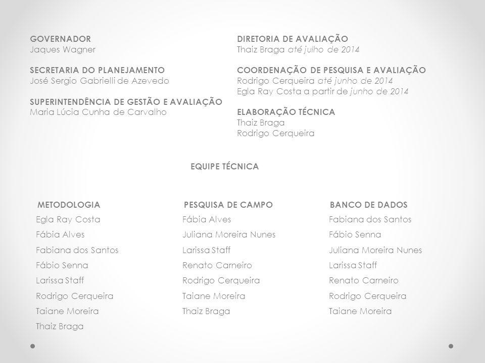 GOVERNADOR Jaques Wagner SECRETARIA DO PLANEJAMENTO José Sergio Gabrielli de Azevedo SUPERINTENDÊNCIA DE GESTÃO E AVALIAÇÃO Maria Lúcia Cunha de Carva