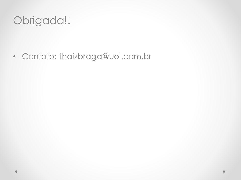 Obrigada!! Contato: thaizbraga@uol.com.br