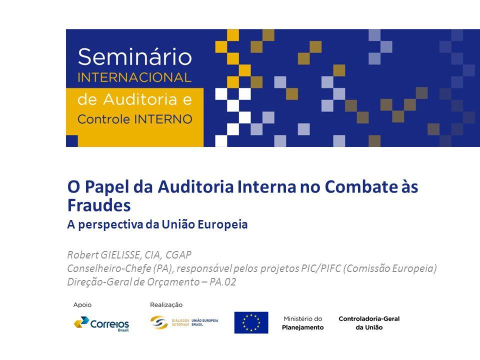 O Papel da Auditoria Interna no Combate às Fraudes A perspectiva da União Europeia Robert GIELISSE, CIA, CGAP Conselheiro-Chefe (PA), responsável pelo