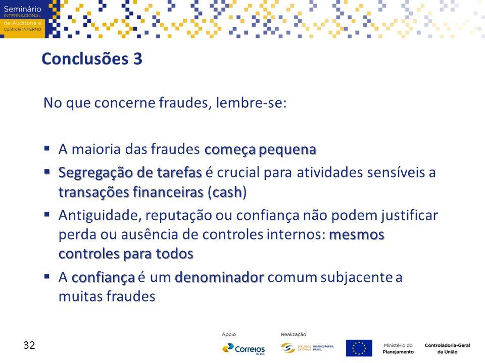 Conclusões 3 No que concerne fraudes, lembre-se: começa pequena  A maioria das fraudes começa pequena  Segregação de tarefas transações financeiras